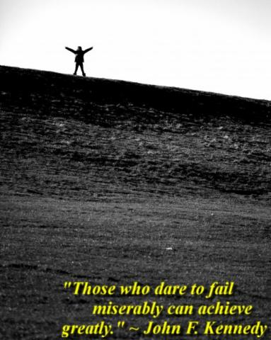 """""""Those who dare to fail miserably can achieve greatly."""" ~ John F. Kennedy"""