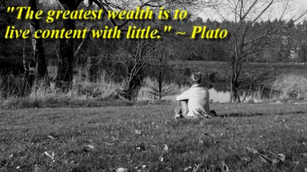 """""""The greatest wealth is to live content with little."""" ~ Plato"""