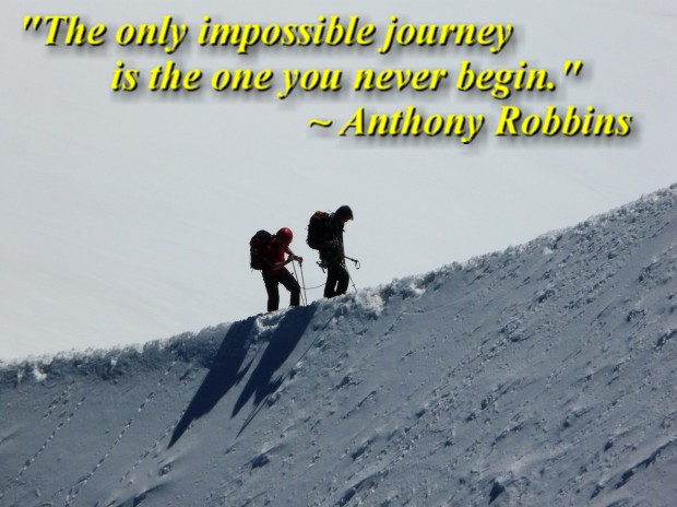 """""""The only impossible journey is the one you never begin."""" ~ Anthony Robbins"""