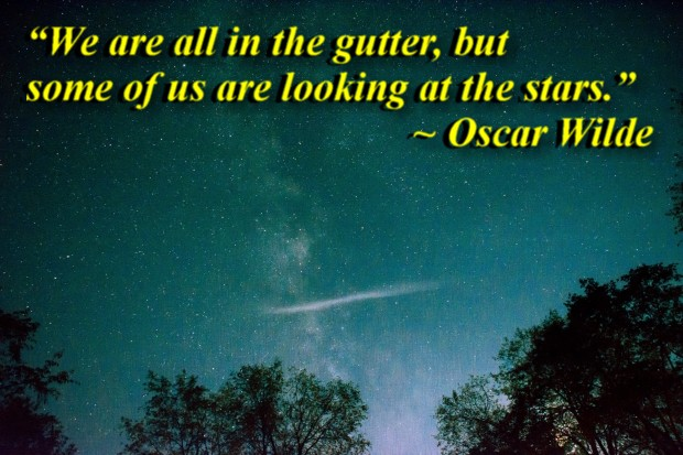 """""""We are all in the gutter, but some of us are looking at the stars."""" ~ Oscar Wilde"""