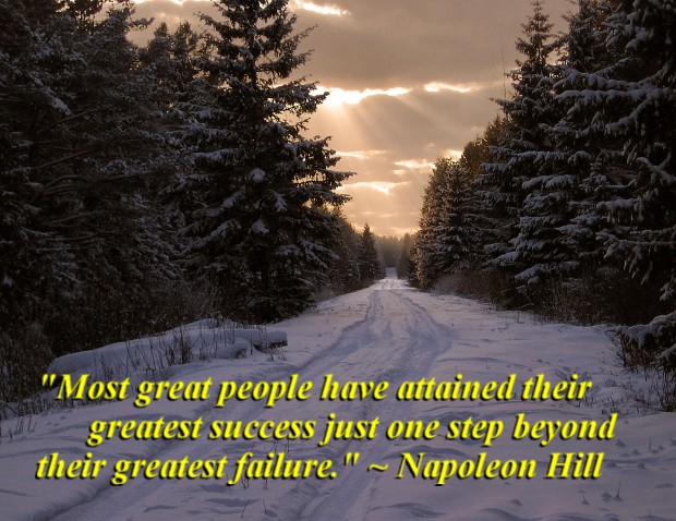 """""""Most great people have attained their greatest success just one step beyond their greatest failure."""" ~ Napoleon Hill"""