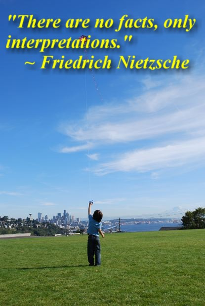 """""""There are no facts, only interpretations."""" ~ Friedrich Nietzsche"""
