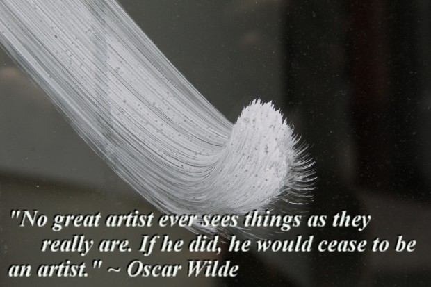"""""""No great artist ever sees things as they really are. If he did, he would cease to be an artist."""" ~ Oscar Wilde"""