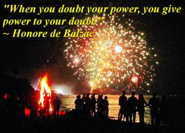 """""""When you doubt your power, you give power to your doubt."""" ~ Honore de Balzac"""