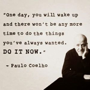 """One day you will wake up & there won't be any more time to do the things you've always wanted. Do it now."" - Paulo Coelho #quote"